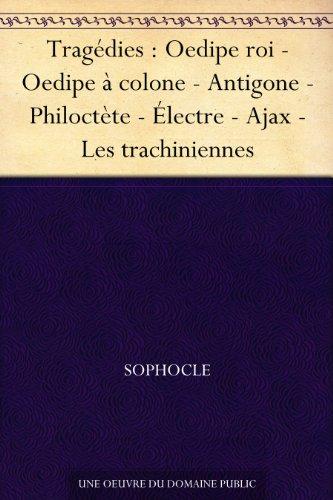 Tragédies : Oedipe roi - Oedipe à colone - Antigone - Philoctète - Électre - Ajax - Les trachiniennes