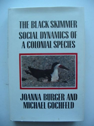 The Black Skimmer Social Dynamics of a Colonial Speices: Social Dynamics of a Colonial Species -