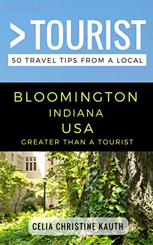 Greater Than a Tourist – Bloomington Indiana USA: 50 Travel Tips from a Local (English Edition)
