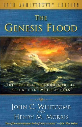 The Genesis Flood, The Biblical Record and its Scientific Implications, 50th Anniversary Edition 1st (first) Edition by Henry M. Morris, John C. Whitcomb published by Presbyterian and Reformed (2012)