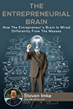 The Entrepreneurial Brain: How the Entrepreneur's Brain Is Wired Differently from the Masses