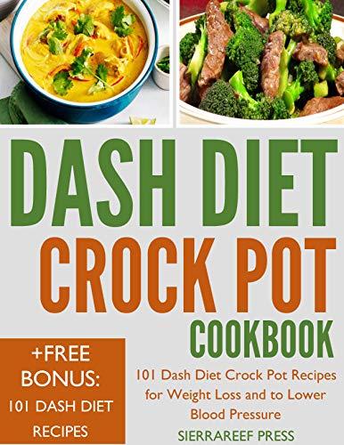 DASH DIET CROCK POT COOKBOOK: 101 Easy Dash Diet Crock