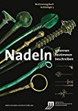 Nadeln: Erkennen - Bestimmen - Beschreiben (Bestimmungsbuch Archäologie)