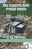 Alla scoperta delle Prealpi Venete: 30 escursioni a piedi dal lago di Garda alla diga del Vajont