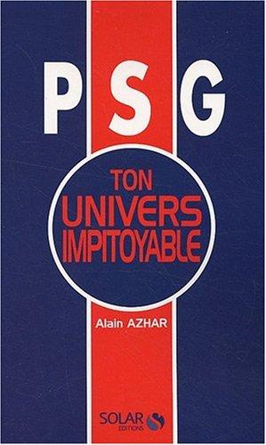 PSG Ton univers impitoyable par Alain Azhar