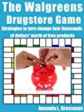The Walgreens Drugstore Game: Strategies to Turn Pocket Change into Thousands of Dollars' Worth of Free Products (The Drugstore Game Book 2) (English Edition)