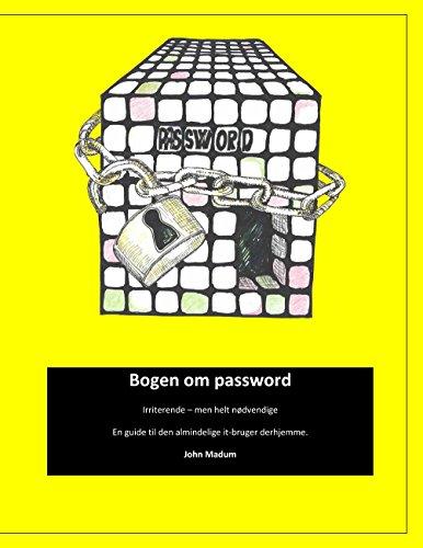 Bogen om password: Irriterende – men helt nødvendige. En guide til den almindelige it-bruger derhjemme . (Danish Edition) por John Madum