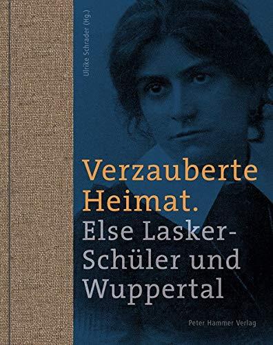 Verzauberte Heimat: Else Lasker-Schüler und Wuppertal