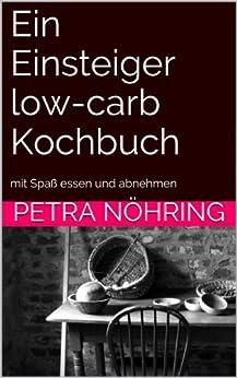 Ein Einsteiger low-carb Kochbuch von [Nöhring, Petra, Gessinger, Matthias]