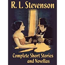 The Short Stories and Novellas of R.L. Stevenson (Complete Collection) - The Strange Case of Dr. Jekyll and Mr. Hyde, New Arabian Nights, The Body-Snatcher, ... Entertainments, and others (English Edition)