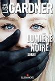 Lumière noire : roman / Lisa Gardner | Gardner, Lisa. Auteur