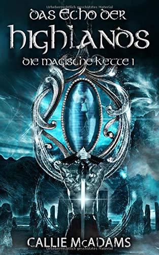 Das Echo der Highlands: Historische Romane über Zeitreisen, Schottland und eine Highlander Saga (Die magische Kette, Band 1)