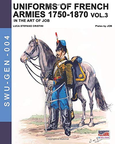 Uniforms of French armies 1750-1870 - Vol. 3 (Soldiers, Weapons & Uniforms GEN, Band 4) - Band Uniformen