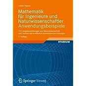 Mathematik für Ingenieure und Naturwissenschaftler - Anwendungsbeispiele: 222 Aufgabenstellungen aus Naturwissenschaft und Technik mit ausführlich kommentierten Lösungen