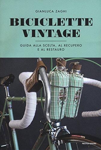 Biciclette vintage. Guida alla scelta, al recupero e al restauro. Ediz. illustrata