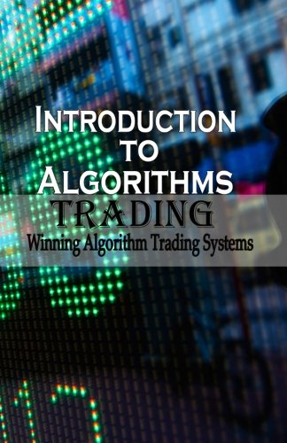 Introduction To Algorithm Trading: Winning Algorithm Trading Systems: Volume 1 (Learn Simple ways of Algorithm Trading)