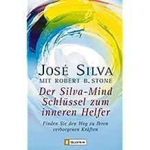 Der Silva-Mind Schlüssel zum Inneren Helfer: Mit der Silva-Mind Methode finden Sie den Weg zu Ihren verborgenen Kräften