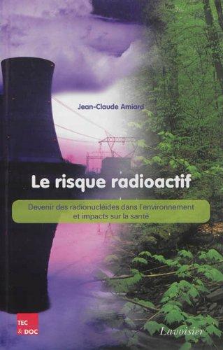 Le risque radioactif : Devenir des radionucléides dans l'environnement et impacts sur la santé par Jean-Claude Amiard