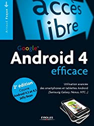 Android 4 efficace: Utilisation avancée des smartphones et tablettes Android (Samsung Galaxy, Nexus, HTC...) - Couvre Android 4.2 et 4.3 Jelly Bean