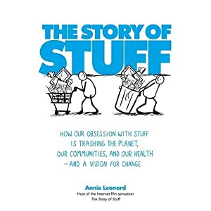 The Story of Stuff: How Our Obsession with Stuff is Trashing the Planet, Our Communit