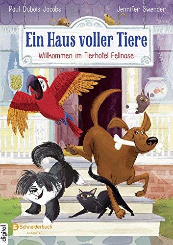 Ein Haus voller Tiere, Band 01: Willkommen im Tierhotel Fellnase (Haus Dubois)