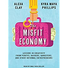 The Misfit Economy: Lessons in Creativity from Pirates, Hackers, Gangsters and Other Informal Entrepreneurs by Alexa Clay (2015-06-16)
