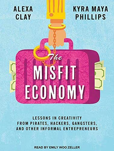 The Misfit Economy: Lessons in Creativity from Pirates, Hackers, Gangsters and Other Informal Entrepreneurs by Alexa Clay (2015-06-16) par Alexa Clay;Kyra Maya Phillips