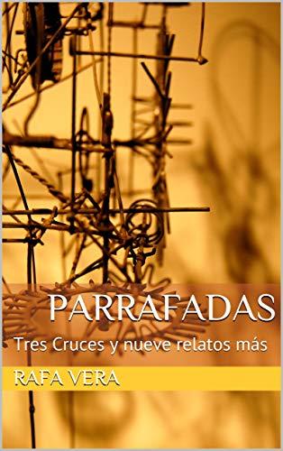 Parrafadas: Tres Cruces y nueve relatos más por Rafa Vera