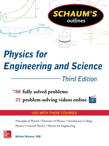 Schaum's Outline of Physics for Engineering and Science: 788 Solved Problems + 25 Videos (Schaum's Outline Series)