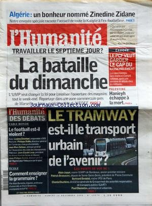 HUMANITE (L') [No 19370] du 16/12/2006 - ALGERIE / UN BONHEUR NOMME ZINEDINE ZIDANE - TRAVAILLER LE 7EME JOUR - LA BATAILLE DU DIMANCHE - LE TRAMWAY EST-IL LE TRANSPORT URBAIN DE L'AVENIR - LE PCF VEUT GARDER LE CAP DU RASSEMBLEMENT