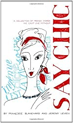 Say Chic: A Collection of French Words We Can't Live Without by Francoise Blanchard (2007-08-14)