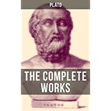 THE COMPLETE WORKS OF PLATO: From the greatest Greek philosopher, known for The Republic, Symposium, Apology, Phaedrus, Laws, Crito, Phaedo, Timaeus, Meno, ... Statesman and Critias (English Edition)