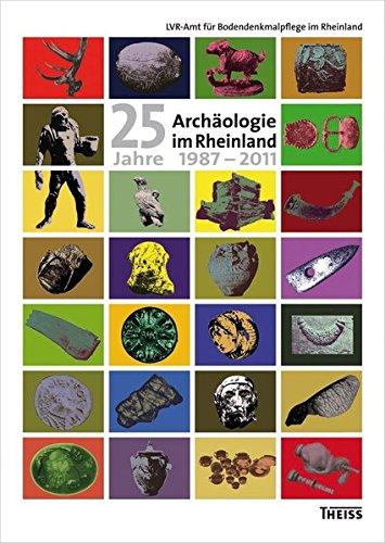 Archäologie im Rheinland / 25 Jahre Archäologie im Rheinland 1987-2011