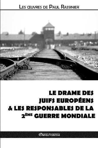 Le Drame Des Juifs Européens & Les Responsables de la Deuxième Guerre Mondiale par Paul Rassinier