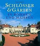 Schlösser und Gärten in Böhmen und Mähren - Wilfried Rogasch