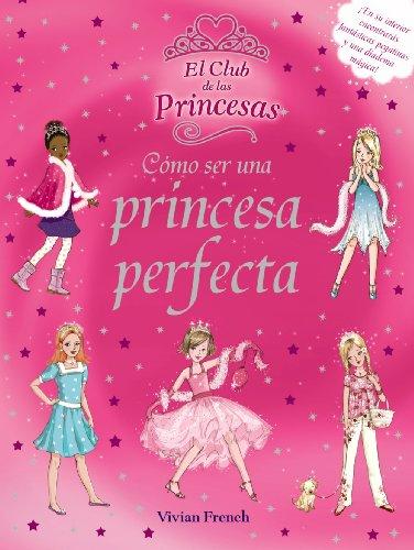 Cómo ser una princesa perfecta (Literatura Infantil (6-11 Años) - El Club De Las Princesas) por Vivian French