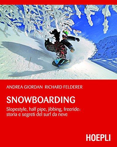 Snowboarding: Slopestyle, Half Pipe, Jibbing, Freeride: storia e segreti del surf da neve (Montagna)