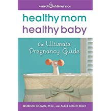 Healthy Mom, Healthy Baby (A March of Dimes Book): The Ultimate Pregnancy Guide by Siobhan Dolan (2013-01-29)