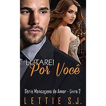 Lutarei Por Você: Daniel & Ana (Série Mensagens de Amor Livro 2) (Portuguese Edition)