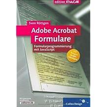 Adobe Acrobat Formulare: Formularprogrammierung mit JavaScript (Galileo Design)
