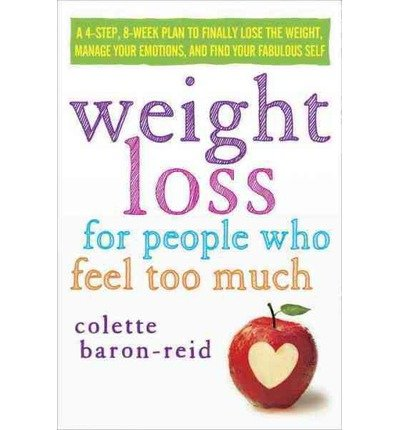 { WEIGHT LOSS FOR PEOPLE WHO FEEL TOO MUCH: A 4-STEP, 8-WEEK PLAN TO FINALLY LOSE THE WEIGHT, MANAGE EMOTIONAL EATING, AND FIND YOUR FABULOUS SELF - GREENLIGHT } By Baron-Reid, Colette ( Author ) [ Jan - 2013 ] [ Compact Disc ]