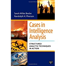 Cases in Intelligence Analysis: Structured Analytic Techniques in Action