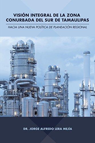 Visión Integral De La Zona Conurbada Del Sur De Tamaulipas: Hacia Una Nueva Política De Planeación Regional