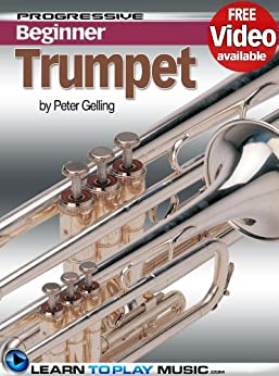 Trumpet Lessons for Beginners: Teach Yourself How to Play Trumpet (Free Video Available) (Progressive Beginner) (English Edition) par [LearnToPlayMusic.com, Gelling, Peter]