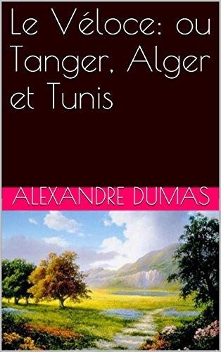 Le Véloce: ou Tanger, Alger et Tunis