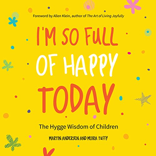 I'm So Full of Happy Today: The Hygge Wisdom of Children (Tuffy Audio)