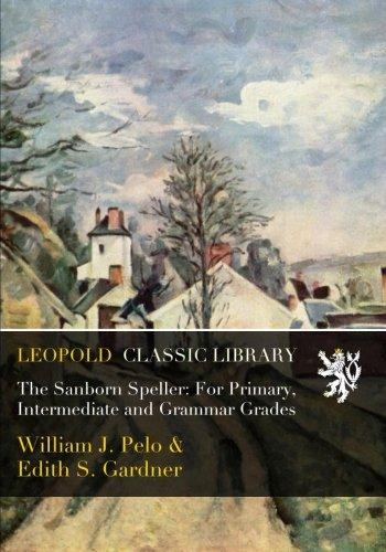 The Sanborn Speller: For Primary, Intermediate and Grammar Grades por William J. Pelo