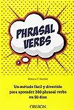 Phrasal verbs. Un método fácil y divertido para aprender 200 phrasal verbs en 50 días (Libros Singulares)