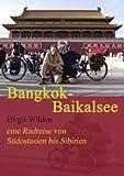Bangkok-Baikalsee: Eine Radreise von Südostasien bis Sibirien