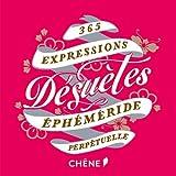 365 expressions désuètes - EPHEMERIDE PERPETUELLE
